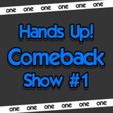 Hands Up! Comeback Show #1