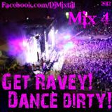 Get Ravey! Dance Dirty! [Mix 4]