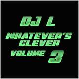 DJ L - Whatever's Clever - Vol.3