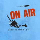 The Deep Tenor City Radio Show, March 2017