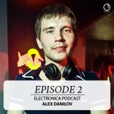 Electronica Podcast - Episode 2: Alex Danilov