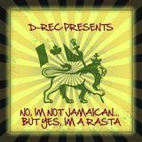 D-REC - NO, I'M NOT JAMAICAN...BUT YES, I'M A RASTA