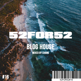 52FOR52#16 - BLOG HOUSE - Mixed by Chang
