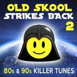 Old Skool Strikes Back - 2 [80s & 90s Killer Tunes]