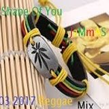 Shape of you jammas  2017 reggae mix
