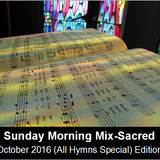 Sunday Morning Mix (Sacred Music) - October 2016 (all Hymns) edition