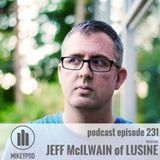 MikeyPod 231 | Electronic Musician Jeff McIlwain of Lusine