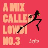A Mix Called Lowdi — by Lefto