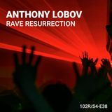 102 Podcast – S4E38 – Rave Resurrection by Anthony Lobov