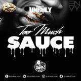 @DjUnrulyUk - Too Much Sauce