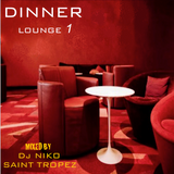 DINNER LOUNGE 1 Mixed by Dj NIKO SAINT TROPEZ