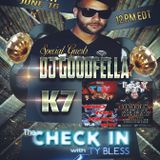 The Check in with Ty Bless Special Guest Dj Goodfella & K7 6-16-17