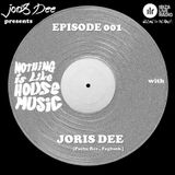 Nothing Is Like House Music #001 with Joris Dee [Pacha Rec., Fogbank]