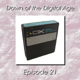 Dawn of the Digital Age - Episode 21