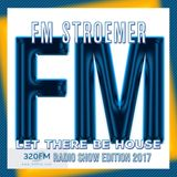 FM STROEMER - Let There Be House - 320 FM Radio Show Edition 2017 | www.fmstroemer.de