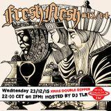 Fresh Flesh #013/014 (X-Mas Double Dipper Hosted by DJ TLR, Intergalactic FM, Dec 23, 2015)