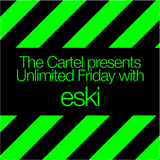 The Cartel presents eski's Unlimited Friday