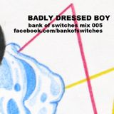 Bank Of Switches mix 005 - Badly Dressed Boy