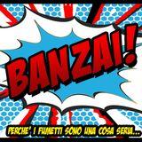 Banzai! Perché i fumetti sono una cosa seria - Venerdì 18 marzo 2016