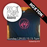WotNot Radio/Hoxton FM - K15 29.03.15
