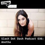 Slash Dot Dash Podcast 036 - Anetha