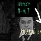 Conversa H-alt-11º episódio- Ricardo Bastos