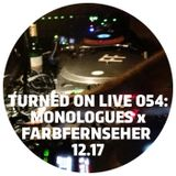 Turned On Live 054: Monologues x Farbfernseher 12.17 | Berlin