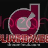www.dreamfmuk.com #LuvinDaVibe