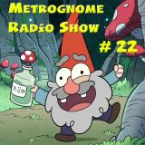 Metrognome Radio Show -#22 -  Whatever - 21 June 2018