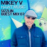 Mikey V (Hawt Music) - Sizzling Guest Mix 07