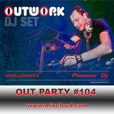 Outwork - Out Party #104