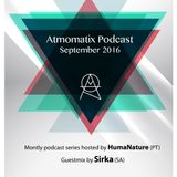 Atmomatix Recordings Podcast Hosted by HumaNature  & Guestmix by Sirka September Podcast 2016