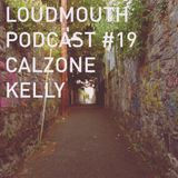 Loud Mouth Podcast #19 - Calzone Kelly