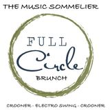 "THE MUSIC SOMMELIER -presents- ""FULL CIRCLE BRUNCH"""