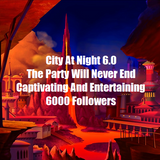 City At Night 6.0 - The Party Will Never End - Captivating And Entertaining 6000 Followers