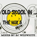 Dj WesWhite - Old Skool In The Mix 5