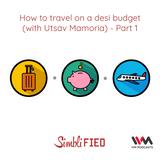 Ep. 137: How to travel on a desi budget (with Utsav Mamoria) - Part 1