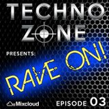 Techno Zone presents: Rave On! [Episode 03]