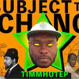 Subject To Change w/ Timmhotep - 26th November 2018