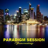 PARADIGM SESSION  - Fascinating -
