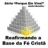 Reafirmando a Base da Fé Cristã - Rev André Lima Botelho