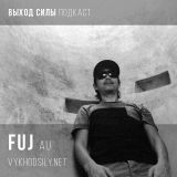 Vykhod Sily Podcast - Fuj Guest Mix