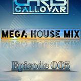 Chris Callovar - Mega House Mix Episode #005