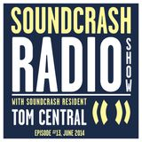 Soundcrash Radio Show Ep. 13 - with Tom Central