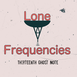 Lone Frequencies [thirteenth ghost note]