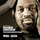 My Tribute to The Godfather Of House ::::: Frankie Knuckles - Part 1 - The Director's Cut Session -