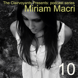 The Clairvoyants Presents: 10 Miriam Macri
