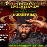 TARRUS RILEY'S LIVE INTERVIEW WITH DJ JAMMY ON ZIONHIGHNESS RADIO  07-28-2013