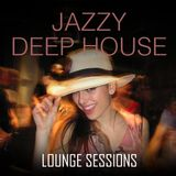 Jazzy Deep House - Lounge Sessions