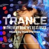 Trance... with every beat we're closer